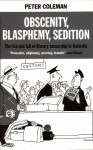Obscenity, Blasphemy, Sedition: 100 Years Of Censorship In Australia - Peter Coleman