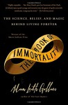 The Book of Immortality: The Science, Belief, and Magic Behind Living Forever - Adam Leith Gollner