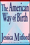 The American Way Of Birth - Jessica Mitford
