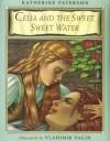 Celia and the Sweet, Sweet Water - Katherine Paterson, Vladimir Vagin