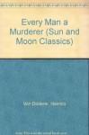 Every Man a Murderer (Sun & Moon Classics) - Heimito von Doderer, Richard Winston