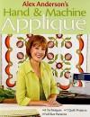 Alex Anderson's Hand & Machine Applique: 6 Techniques, 7 Quilts, Full-Size Patterns - Alex Anderson