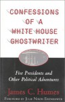Confessions of a White House Ghostwriter: Five Presidents and Other Political Adventures - James C. Humes, Julie Nixon Eisenhower