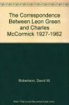 The Correspondence Between Leon Green And Charles Mc Cormick, 1927 1962 - Leon Green