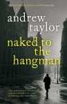 Naked to the Hangman - Andrew Taylor