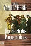 Der Fluch Des Kopernikus. Ein Renaissance Roman - Philipp Vandenberg