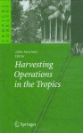 Harvesting Operations in the Tropics (Tropical Forestry) - John Sessions