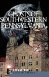 Ghosts of Southwestern Pennsylvania (Haunted America) - Thomas White