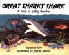 Great Sharky Shark: A Tale of a Big Hunter - Suzanne Tate