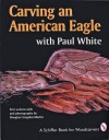 Carving an American Eagle: With Paul White - Douglas Congdon-Martin