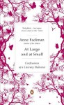 At Large and at Small: Confessions of a Literary Hedonist - Anne Fadiman