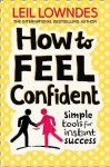 How to Feel Confident: Simple Tools for Instant Confidence - Leil Lowndes