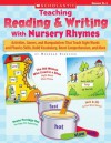 Teaching Reading & Writing With Nursery Rhymes: Activities, Games, and Manipulatives That Teach Sight Words and Phonics Skills, Build Vocabulary, Boost Comprehension, and More - Deborah Schecter