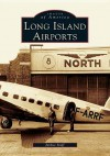 Long Island Airports (NY) (Images of America) - Joshua Stoff