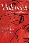 Violencia!: A Musical Novel - Bruce Jay Friedman