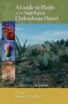 A Guide to Plants of the Northern Chihuahuan Desert - Carolyn Dodson, Robert Dewitt Ivey