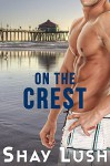 On The Crest (Crest Series Book 1) - Shay Lush