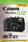 Magic Lantern Guides®: Canon PowerShot G12 - Peter K. Burian