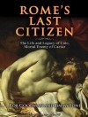 Rome's Last Citizen: The Life and Legacy of Cato, Mortal Enemy of Caesar - Rob Goodman, Jimmy Soni, Derek Perkins