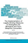 The Implementation of Legally Binding Measures to Strengthen the Biological and Toxin Weapons Convention: Proceedings of the NATO Advanced Study Institute, Held in Budapest, Hungary, 2001 - Marie Isabelle Chevrier, Malcolm R. Dando, G.S. Pearson