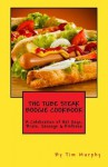 The Tube Steak Boogie Cookbook: A Celebration of Hot Dogs, Brats, Sausage & Kielbasa (Cookbooks for Guys) - Tim Murphy