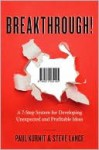 Breakthrough!: A 7-Step System for Developing Unexpected and Profitable Ideas - Paul Kurnit, Steve Lance