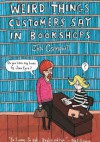 Weird Things Customers Say in Bookstores - Jen Campbell