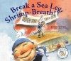 Break a Sea Leg, Shrimp-Breath! - Nadia Higgins