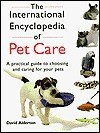 The International Encyclopedia of Pet Care: A Practical Guide to Choosing and Caring for Your Pets - David Alderton