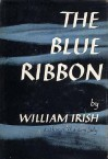 The Blue Ribbon - Cornell Woolrich, William Irish