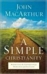 A Simple Christianity: Rediscover the Foundational Principles of Faith - John F. MacArthur Jr.