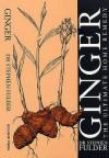 Ginger: The Ultimate Home Remedy - Stephen Fulder
