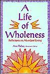 A Life of Wholeness: Reflections on Abundant Living - Ann Raber, John Rogers, Mary Ellen Martin