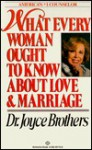 What Every Woman Ought To Know About Love And Marriage - Joyce Brothers