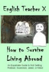How To Survive Living Abroad - English Teacher X