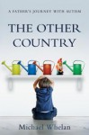 The Other Country - A Father's Journey with Autism - Michael Whelan
