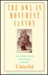 The Owl in Monument Canyon: And Other Stories from Indian Country - H. Jackson Clark, Mica Clark, Terry Tempest Williams