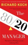 The 80/20 Manager: The Secret to Working Less and Achieving More - Richard Koch