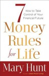 7 Money Rules for Life(r): How to Take Control of Your Financial Future - Mary Hunt