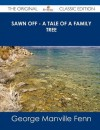Sawn Off - A Tale of a Family Tree - The Original Classic Edition - George Manville Fenn