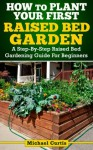 How To Plant Your First Raised Bed Garden - Michael Curtis
