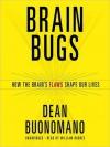 Brain Bugs: How the Brain's Flaws Shape Our Lives (MP3 Book) - Dean Buonomano, William Hughes