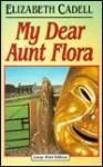 My Dear Aunt Flora - Elizabeth Cadell