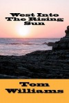 West Into the Rising Sun - Tom Williams