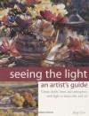 Seeing the Light: An Artist's Guide - Betty Carr, Stephanie Laufersweiler, Wendy Dunning