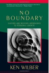 No Boundary: An Illuminating Overview of Eastern and Western Approaches to Personal Growth (Whole mind series) - Ken Wilber