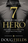7 Ways to Be Her Hero: The One Your Wife Has Been Waiting for - Doug Fields