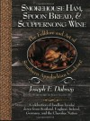 Smokehouse Ham, Spoon Bread, & Scuppernong Wine: The Folklore and Art of Southern Appalachian Cooking - Joseph E. Dabney