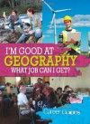 I'm Good at Geography - What Job Can I Get? - Richard Spilsbury