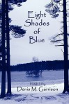 Eight Shades of Blue Eight Shades of Blue - Denis M. Garrison